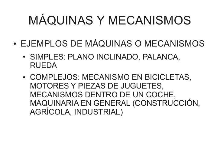 MÁQUINAS Y MECANISMOS●   EJEMPLOS DE MÁQUINAS O MECANISMOS    ●   SIMPLES: PLANO INCLINADO, PALANCA,        RUEDA    ●   C...