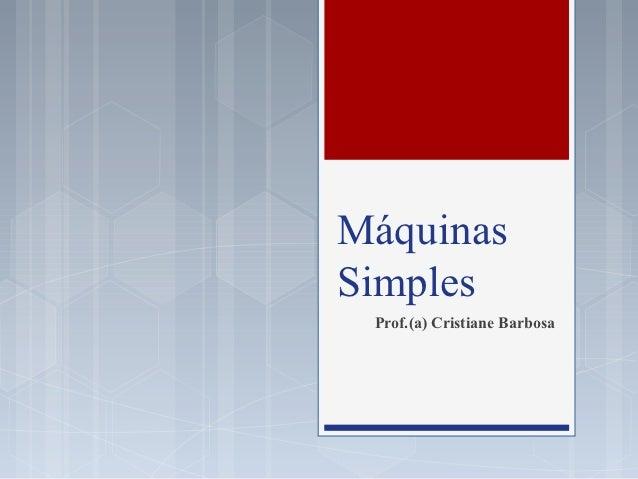 MáquinasSimples Prof.(a) Cristiane Barbosa