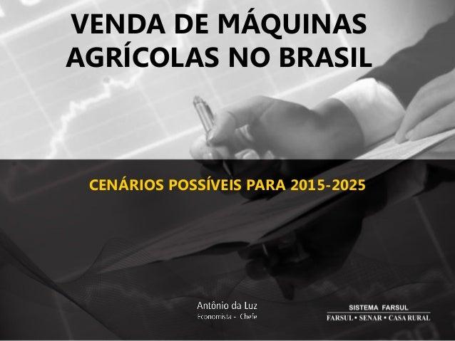 VENDA DE MÁQUINAS AGRÍCOLAS NO BRASIL CENÁRIOS POSSÍVEIS PARA 2015-2025