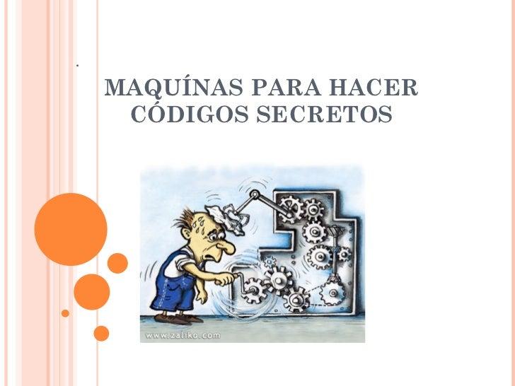 . MAQUÍNAS PARA HACER CÓDIGOS SECRETOS