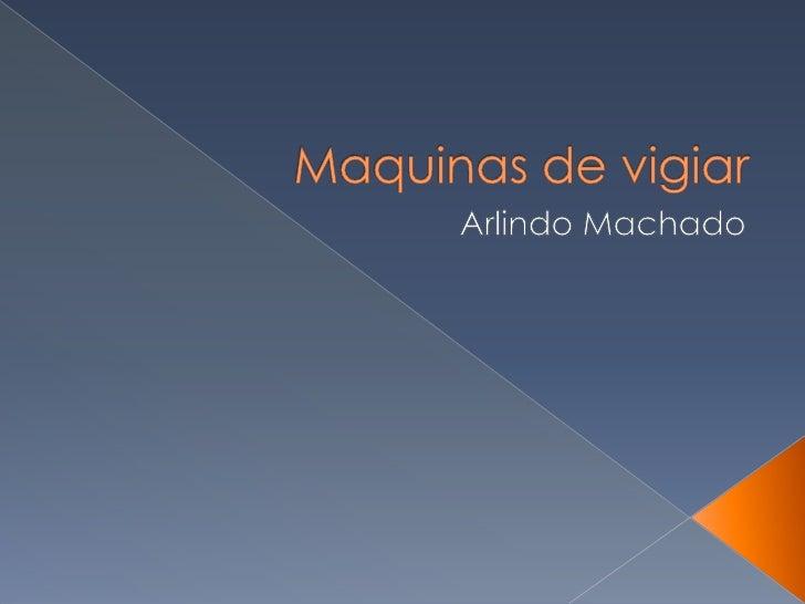 Maquinas de vigiar <br />Arlindo Machado<br />