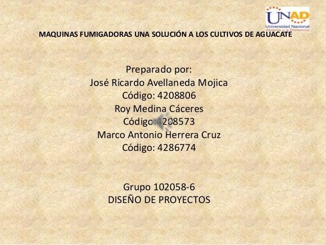 MAQUINAS FUMIGADORAS UNA SOLUCIÓN A LOS CULTIVOS DE AGUACATE  Preparado por: José Ricardo Avellaneda Mojica Código: 420880...