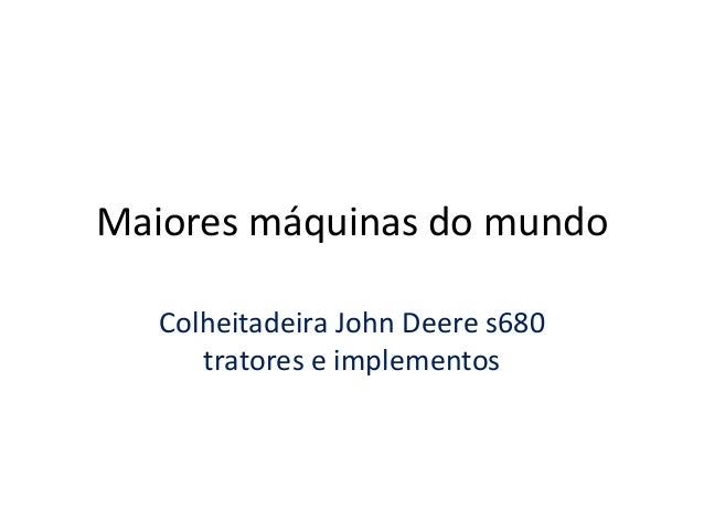 Maiores máquinas do mundoColheitadeira John Deere s680tratores e implementos