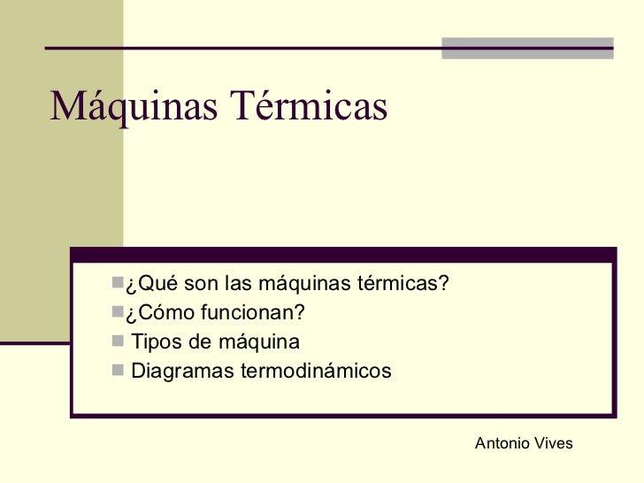 Máquinas Térmicas <ul><li>¿Qué son las máquinas térmicas? </li></ul><ul><li>¿Cómo funcionan?  </li></ul><ul><li>Tipos de m...