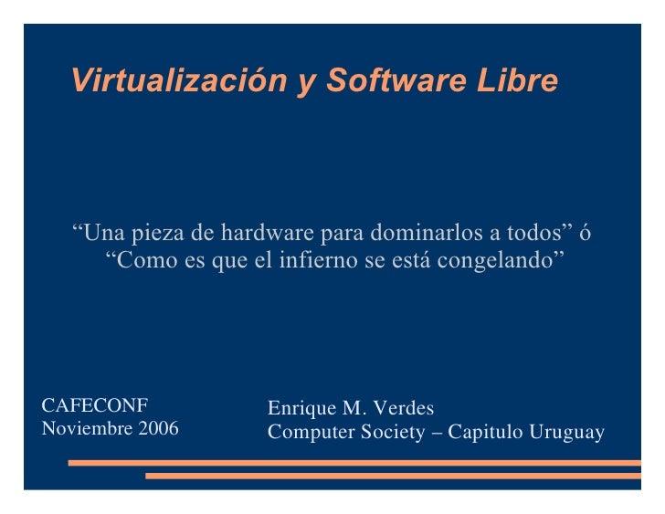 """Virtualización y Software Libre """" Una pieza de hardware para dominarlos a todos"""" ó  """" Como es que el infierno se está cong..."""