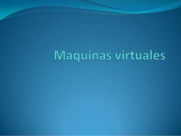  una máquina virtual es un software que simula a una computadora y puede ejecutar programas como si fuese una computadora...
