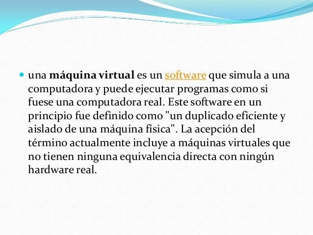 Caracteristicas  Una característica esencial de las máquinas virtuales es que los procesos que ejecutan están limitados p...