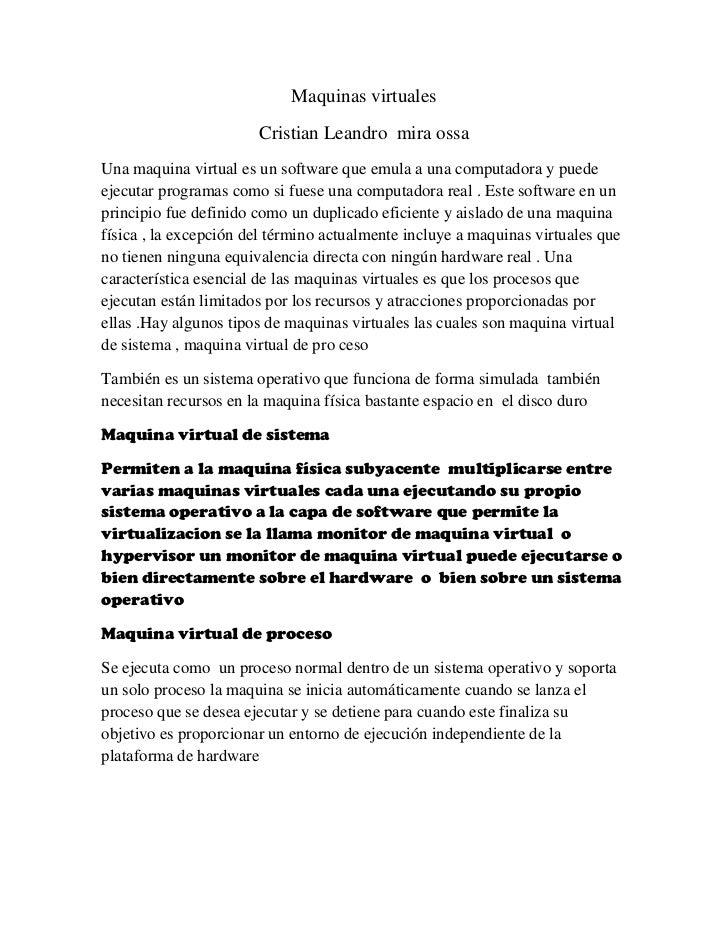 Maquinas virtuales<br />Cristian Leandro  mira ossa<br />Una maquina virtual es un software que emula a una computadora y ...