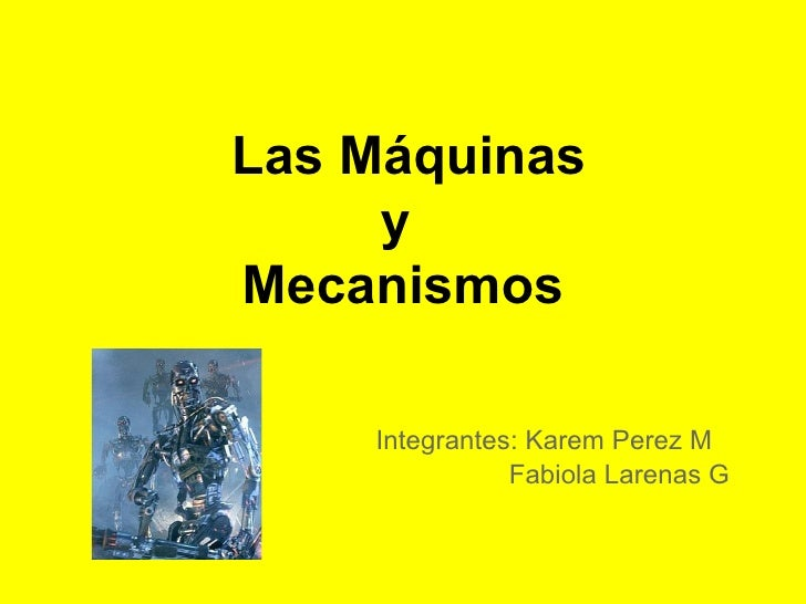 Las Máquinas     yMecanismos    Integrantes: Karem Perez M               Fabiola Larenas G