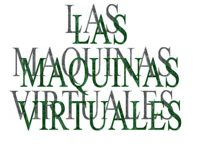LAS  MAQUINAS  VIRTUALES