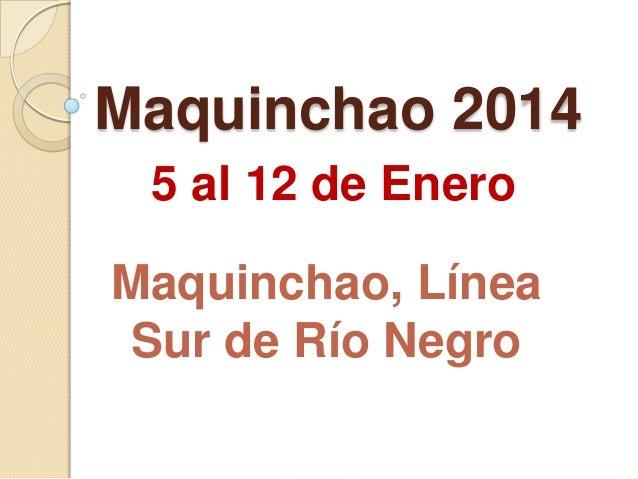 Maquinchao 2014 5 al 12 de Enero Maquinchao, Línea Sur de Río Negro