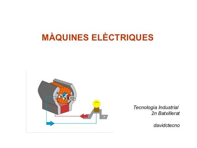 MÀQUINES ELÈCTRIQUES                Tecnologia Industrial                       2n Batxillerat                         dav...
