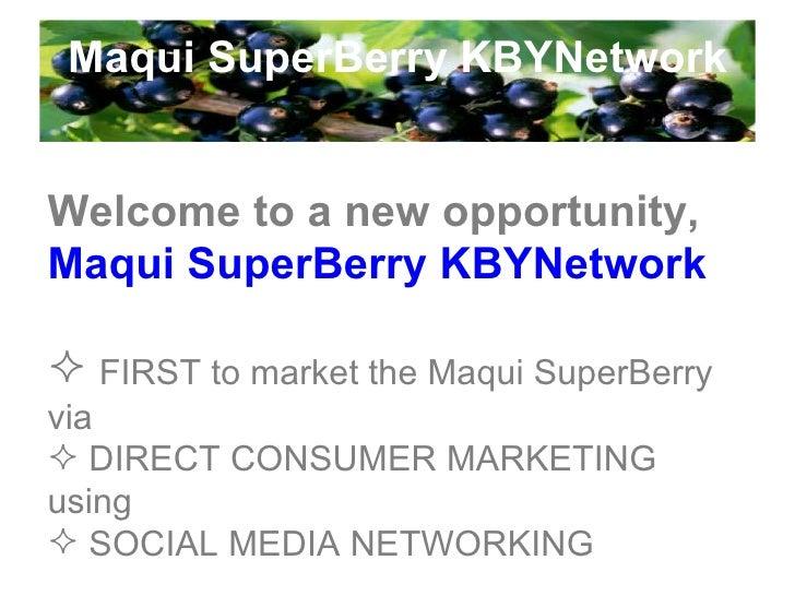 Maqui SuperBerry KBYNetwork <ul><li>Welcome to a new opportunity, </li></ul><ul><li>Maqui   SuperBerry   KBYNetwork </li><...