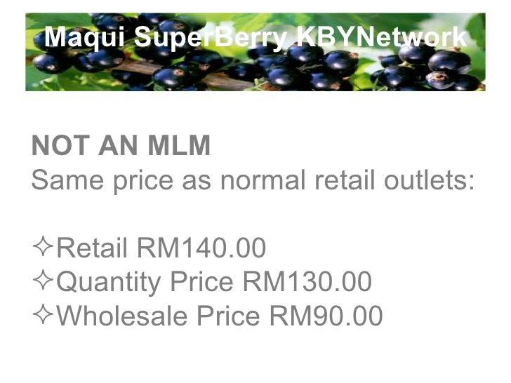 Maqui SuperBerry KBYNetwork <ul><li>NOT AN MLM </li></ul><ul><li>Same price as normal retail outlets: </li></ul><ul><li>Re...