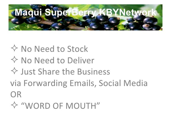 Maqui SuperBerry KBYNetwork <ul><li>No Need to Stock </li></ul><ul><li>No Need to Deliver </li></ul><ul><li>Just Share the...