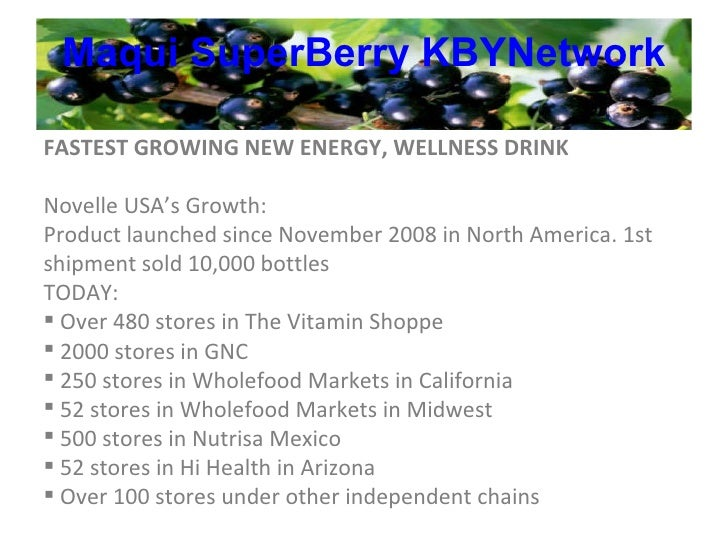 Maqui   SuperBerry   KBYNetwork <ul><li>FASTEST GROWING NEW ENERGY, WELLNESS DRINK </li></ul><ul><li>Novelle USA's Growth:...