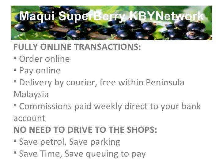 Maqui SuperBerry KBYNetwork <ul><li>FULLY ONLINE TRANSACTIONS: </li></ul><ul><li>Order online </li></ul><ul><li>Pay online...
