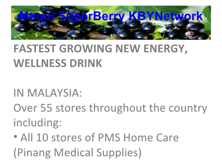 Maqui   SuperBerry   KBYNetwork <ul><li>FASTEST GROWING NEW ENERGY, WELLNESS DRINK </li></ul><ul><li>IN MALAYSIA: </li></u...