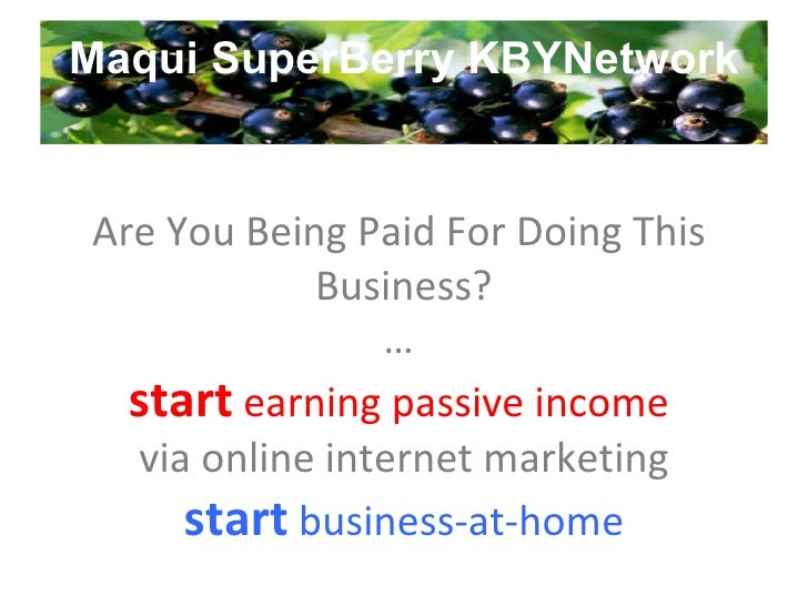Maqui SuperBerry KBYNetwork Are You Being Paid For Doing This  Business? …  start  earning passive income  via online inte...