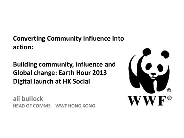 Converting Community Influence intoaction:Building community, influence andGlobal change: Earth Hour 2013Digital launch at...