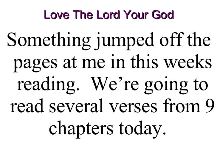 Love The Lord Your God <ul><li>Something jumped off the pages at me in this weeks reading.  We're going to read several ve...