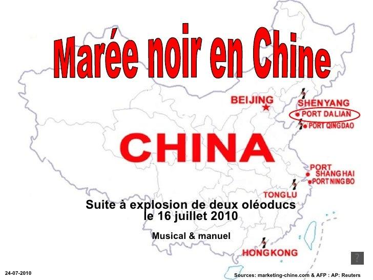Suite à explosion de deux oléoducs le 16 juillet 2010 Sources: marketing-chine.com & AFP : AP: Reuters Marée noir en Chine...