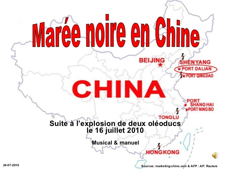 Suite à l'explosion de deux oléoducs le 16 juillet 2010 Sources: marketing-chine.com & AFP : AP: Reuters Marée noire en Ch...