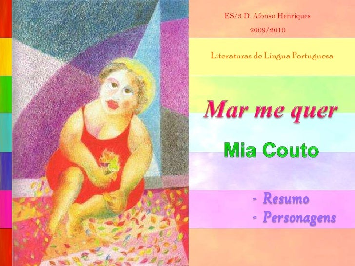 ES/3 D. Afonso Henriques<br />2009/2010<br />Literaturas de Língua Portuguesa<br />Mar me quer<br />Mia Couto<br /><ul><li...