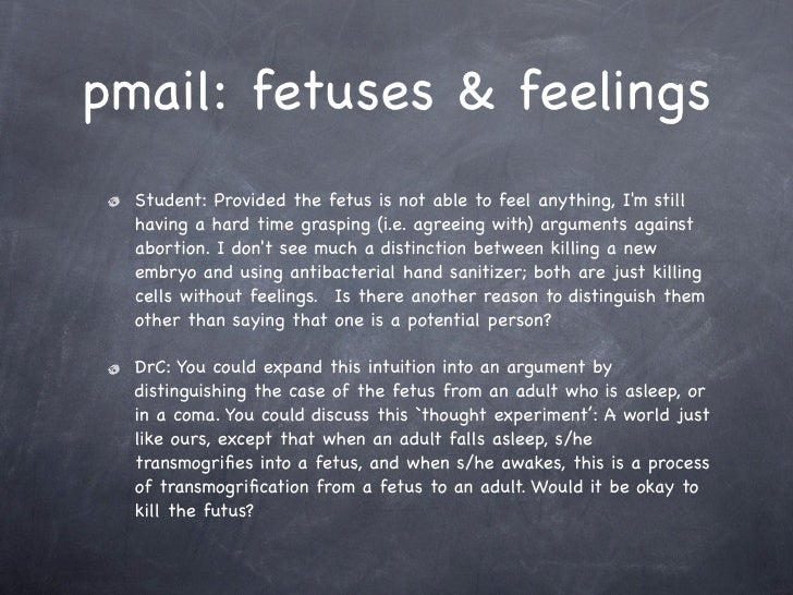 pmail: fetuses & feelings   Student: Provided the fetus is not able to feel anything, I'm still   having a hard time grasp...