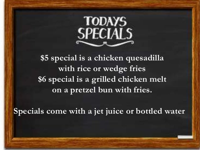 $5 special is a chicken quesadilla with rice or wedge fries $6 special is a grilled chicken melt on a pretzel bun with fri...