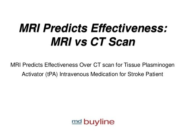 MRI Predicts Effectiveness: MRI vs CT Scan MRI Predicts Effectiveness Over CT scan for Tissue Plasminogen Activator (tPA) ...