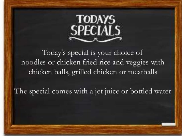 Today's special is your choice of noodles or chicken fried rice and veggies with chicken balls, grilled chicken or meatbal...