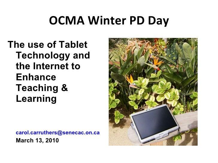 OCMA Winter PD Day <ul><li>The use of Tablet Technology and the Internet to Enhance Teaching & Learning </li></ul><ul><li>...