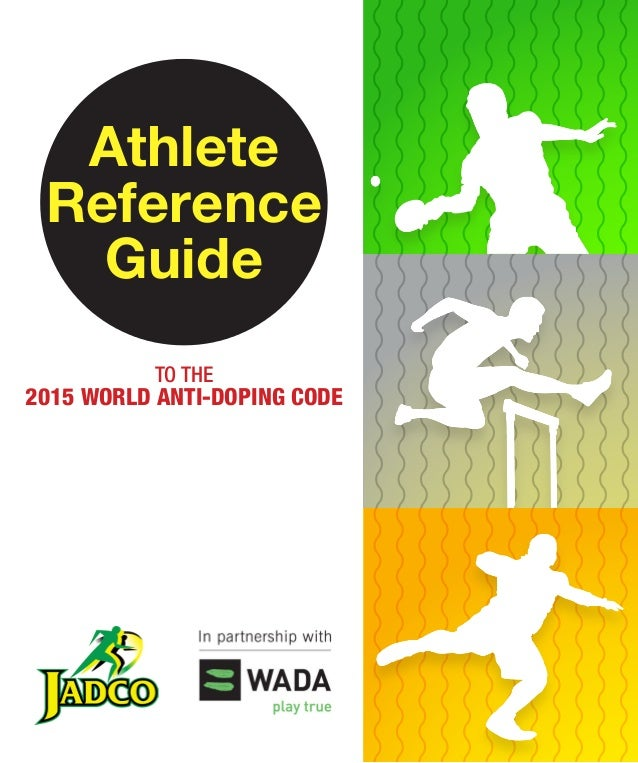 Athlete Reference Guide TO THE 2015 WORLD ANTI-DOPING CODE