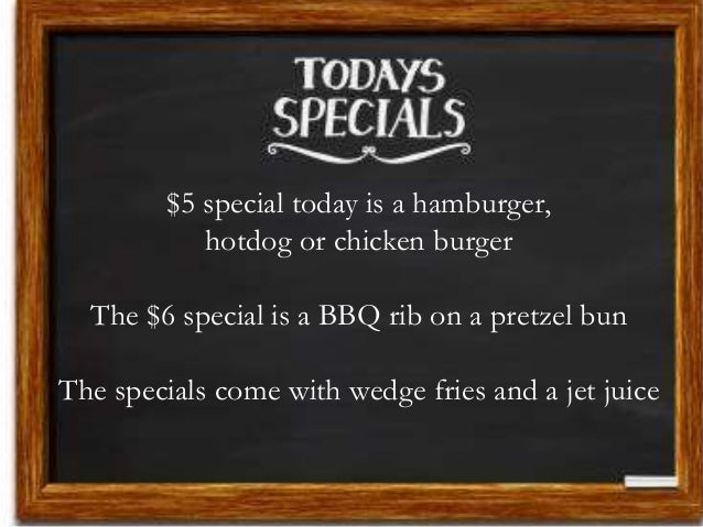 $5 special today is a hamburger, hotdog or chicken burger The $6 special is a BBQ rib on a pretzel bun The specials come w...