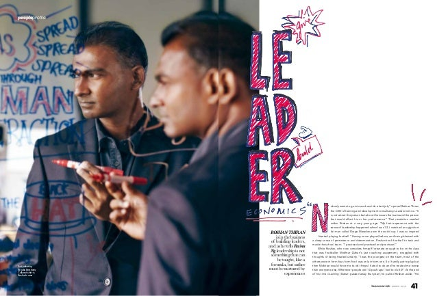 41march 2015 Roshan Thiran is in the business of building leaders, and as he tells Raina Ng leadership is not something th...