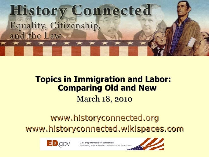 <ul><li>Topics in Immigration and Labor:  Comparing Old and New  </li></ul><ul><li>March 18, 2010 </li></ul><ul><li>www.hi...