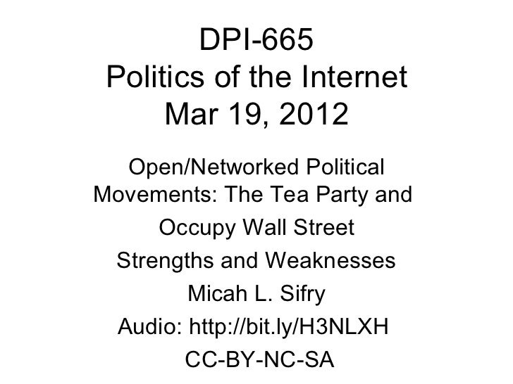 DPI-665 Politics of the Internet      Mar 19, 2012  Open/Networked PoliticalMovements: The Tea Party and     Occupy Wall S...