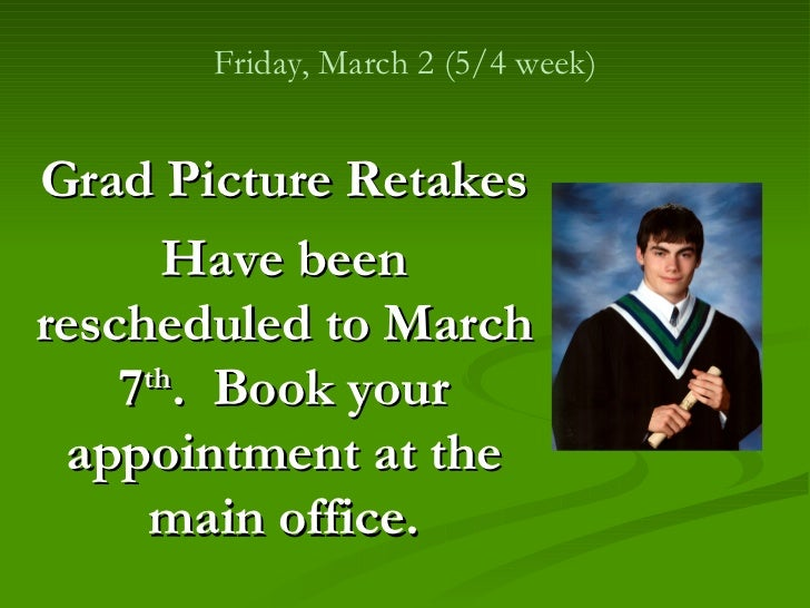 Friday, March 2 (5/4 week) Grad Picture Retakes Have been rescheduled to March 7 th .  Book your appointment at the main o...