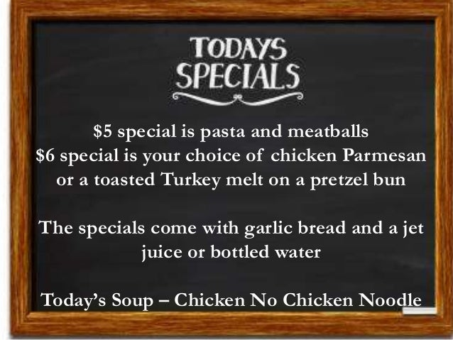 $5 special is pasta and meatballs $6 special is your choice of chicken Parmesan or a toasted Turkey melt on a pretzel bun ...
