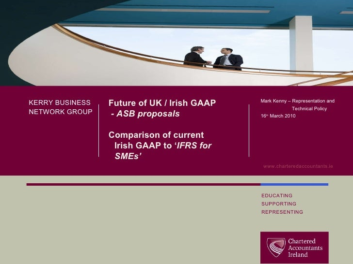 title goes  here Future of UK / Irish GAAP - ASB proposals Comparison of current Irish GAAP to ' IFRS for SMEs' KERRY BUSI...