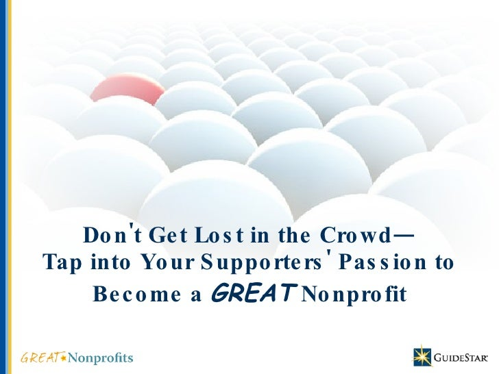 Don't Get Lost in the Crowd— Tap into Your Supporters' Passion to Become a  GREAT   Nonprofit