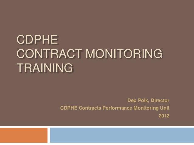 CDPHECONTRACT MONITORINGTRAINING                               Deb Polk, Director     CDPHE Contracts Performance Monitori...