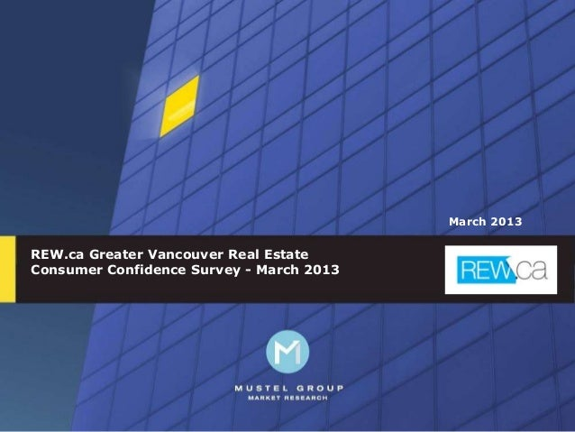 March 2013REW.ca Greater Vancouver Real EstateConsumer Confidence Survey - March 2013                                     ...