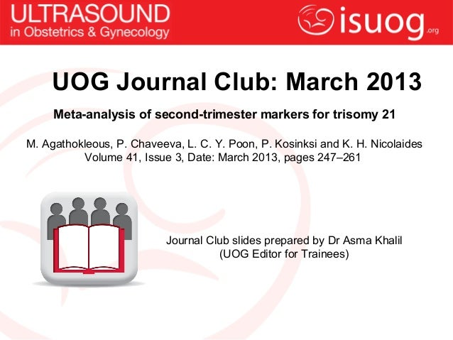 UOG Journal Club: March 2013     Meta-analysis of second-trimester markers for trisomy 21M. Agathokleous, P. Chaveeva, L. ...