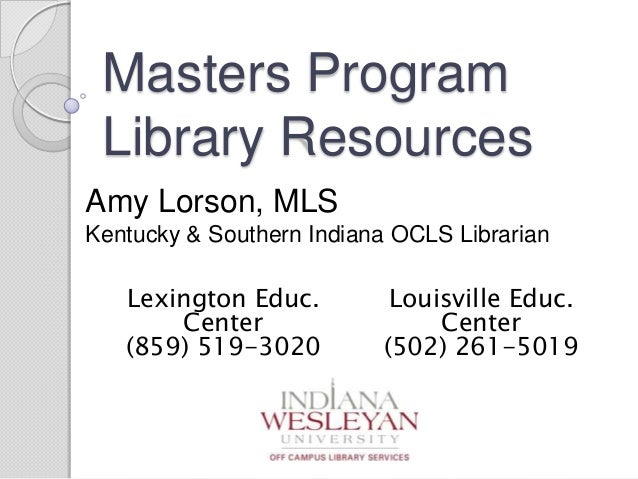 Masters Program Library Resources Amy Lorson, MLS Kentucky & Southern Indiana OCLS Librarian Lexington Educ. Center (859) ...