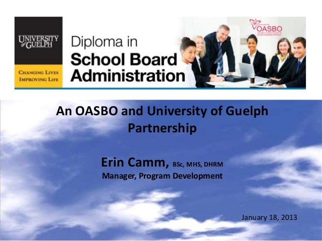 An OASBO and University of Guelph          Partnership       Erin Camm, BSc, MHS, DHRM       Manager, Program Development ...