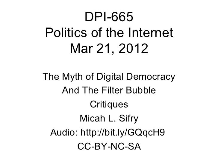 DPI-665Politics of the Internet     Mar 21, 2012The Myth of Digital Democracy    And The Filter Bubble          Critiques ...