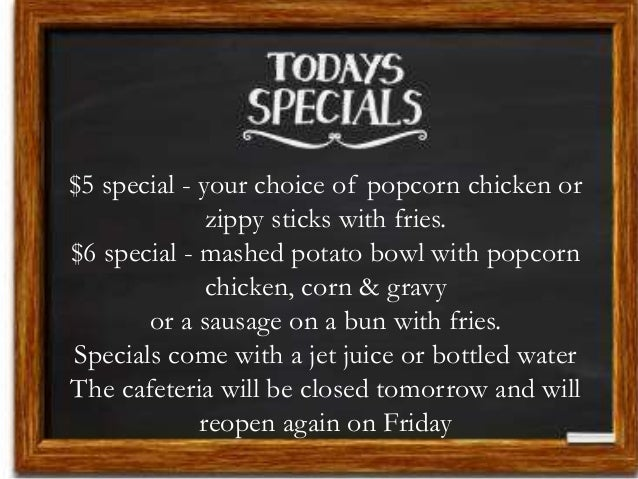 $5 special - your choice of popcorn chicken or zippy sticks with fries. $6 special - mashed potato bowl with popcorn chick...