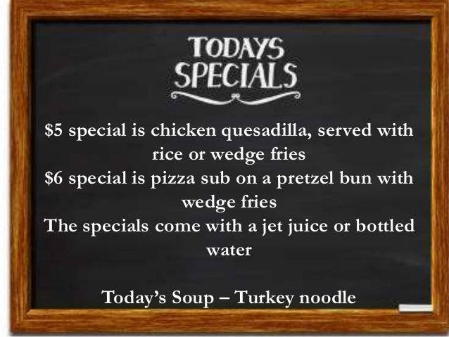 $5 special is chicken quesadilla, served with rice or wedge fries $6 special is pizza sub on a pretzel bun with wedge frie...